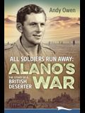 All Soldiers Run Away: Alano's War The Story of a British Deserter