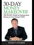 30-Day Money Makeover: The No B.S. Guide to Putting More Money in Your Pocket NOW.