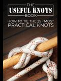 The Useful Knots Book: How to Tie the 25+ Most Practical Knots