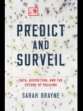 Predict and Surveil: Data, Discretion, and the Future of Policing