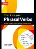 Work on Your Phrasal Verbs: Master the 400 Most Common Phrasal Verbs