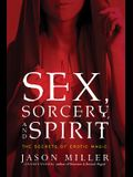 Sex, Sorcery, and Spirit: The Secrets of Erotic Magic