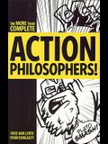 Action Philosophers!: The Lives and Thoughts of History's A-List Brain Trust: The More-Than-Complete Edition