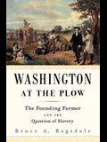 Washington at the Plow: The Founding Farmer and the Question of Slavery