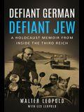 Defiant German, Defiant Jew: A Holocaust Memoir from inside the Third Reich