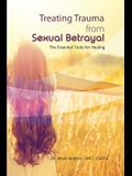 Treating Trauma from Sexual Betrayal: The Essential Tools for Healing