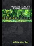 Resisting Rebellion: The History and Politics of Counterinsurgency