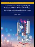 Smart Antennas and Electromagnetic Signal Processing in Advanced Wireless Technology - With Artificial Intelligence Application and Coding