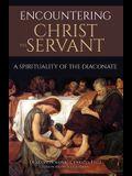 Encountering Christ the Servant: A Spirituality of the Diaconate