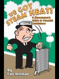 We Got Steam Heat!: A Homeowner's Guide to Peaceful Coexistence