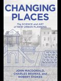 Changing Places: The Science and Art of New Urban Planning