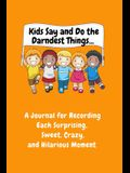 Kids Say and Do the Darndest Things (Orange Cover): A Journal for Recording Each Sweet, Silly, Crazy and Hilarious Moment