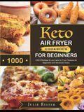 Keto Air Fryer Cookbook for Beginners: 1000 Effortless & Low-Carb Air Fryer Recipes for Beginners and Advanced Users
