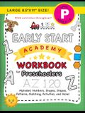 Early Start Academy Workbook for Preschoolers: (Ages 4-5) Alphabet, Numbers, Shapes, Sizes, Patterns, Matching, Activities, and More! (Large 8.5x11