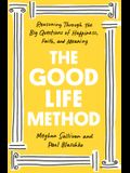 The Good Life Method: Reasoning Through the Big Questions of Happiness, Faith, and Meaning