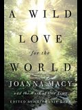 A Wild Love for the World: Joanna Macy and the Work of Our Time