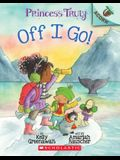 The Off I Go!: An Acorn Book (Princess Truly #2), Volume 2