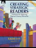 Creating Strategic Readers: Techniques for Supporting Rigorous Literacy Instruction: Techniques for Supporting Rigorous Literacy Instruction