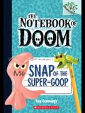 Snap of the Super-Goop: A Branches Book (the Notebook of Doom #10) (Library Edition), 10