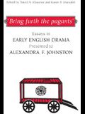 'bring Furth the Pagants': Essays in Early English Drama Presented to Alexandra F. Johnston