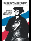 George Washington: The Forge of Experience 1732 - 1775 - Volume I
