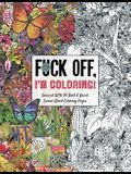 Fuck Off, I'm Coloring: Unwind with 50 Obnoxiously Fun Swear Word Coloring Pages (Funny Activity Book, Adult Coloring Books, Curse Words, Swea
