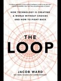 The Loop: How Technology Is Creating a World Without Choices and How to Fight Back
