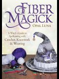 Fiber Magick: A Witch's Guide to Spellcasting with Crochet, Knotwork & Weaving