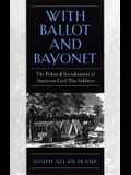 With Ballot and Bayonet: The Political Socialization of American Civil War Soldiers