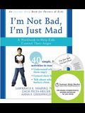 I'm Not Bad, I'm Just Mad: A Workbook to Help Kids Control Their Anger [With CDROM]