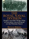The Royal Naval Division During the First World War at Gallipoli, and in Europe on the Western Front