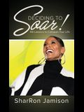 Deciding to Soar!: 180 Lessons to Catapult Your Life