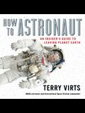 How to Astronaut Lib/E: An Insider's Guide to Leaving Planet Earth