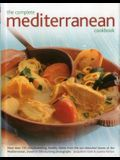 The Complete Mediterranean Cookbook: More Than 150 Mouthwatering, Healthy Dishes from the Sun-Drenched Shores of the Mediterranean, Shown in 550 Stunn