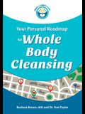 Your Personal Roadmap to Whole Body Cleansing
