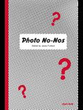 Photo No-Nos: Meditations on What Not to Photograph