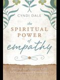 The Spiritual Power of Empathy: Develop Your Intuitive Gifts for Compassionate Connection