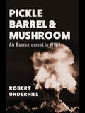 Pickle Barrel and Mushroom: Air Bombardment in WWII