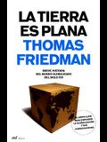 La Tierra Es Plana / The World Is Flat: Breve Historia del Mundo Globalizado del Siglo XXI / A Brief History of the Twenty-first Century (Spanish Edition)