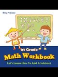 1st Grade Math Workbook: Let's Learn How To Add & Subtract
