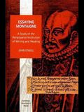 Essaying Montaigne, Volume 5: A Study of the Renaissance Institution of Writing and Reading