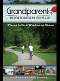 Grandparents Wisconsin Style: Places to Go & Wisdom to Share