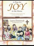 A Plan for Joy in the Home: A Workbook on Organizing Your Day for Homeschooling Mothers