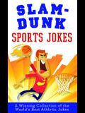 Slam-Dunk Sports Jokes: A Winning Collection of the World's Best Athletic Jokes