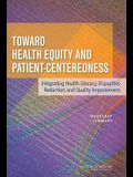 Toward Health Equity and Patient-Centeredness: Integrating Health Literacy, Disparities Reduction, and Quality Improvement: Workshop Summary