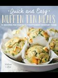 Quick and Easy Muffin Tin Meals: 70 Recipes for Perfectly Portioned Comfort Food