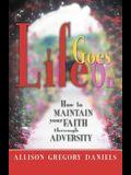 Life Goes On: How to Maintain Your Faith through Adversity