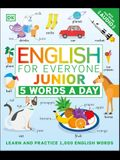 English for Everyone Junior: 5 Words a Day: Learn and Practice 1,000 English Words