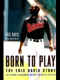 Born to Play: The Eric Davis Story, Life Lessons in Overcoming Adversity on and Off the Field