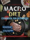 The Complete Macro Diet Cookbook for Beginners: 400 Foolproof and Delicious Recipes for Burning Stubborn Fat and Gaining Lean Muscle with 28-day Flexi